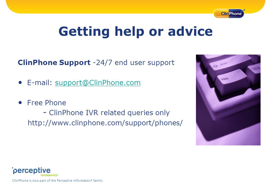 ClinPhone is now part of the Perceptive Informatics® family. Getting help or advice ClinPhone Support -24/7 end user support E-mail: support@ClinPhone