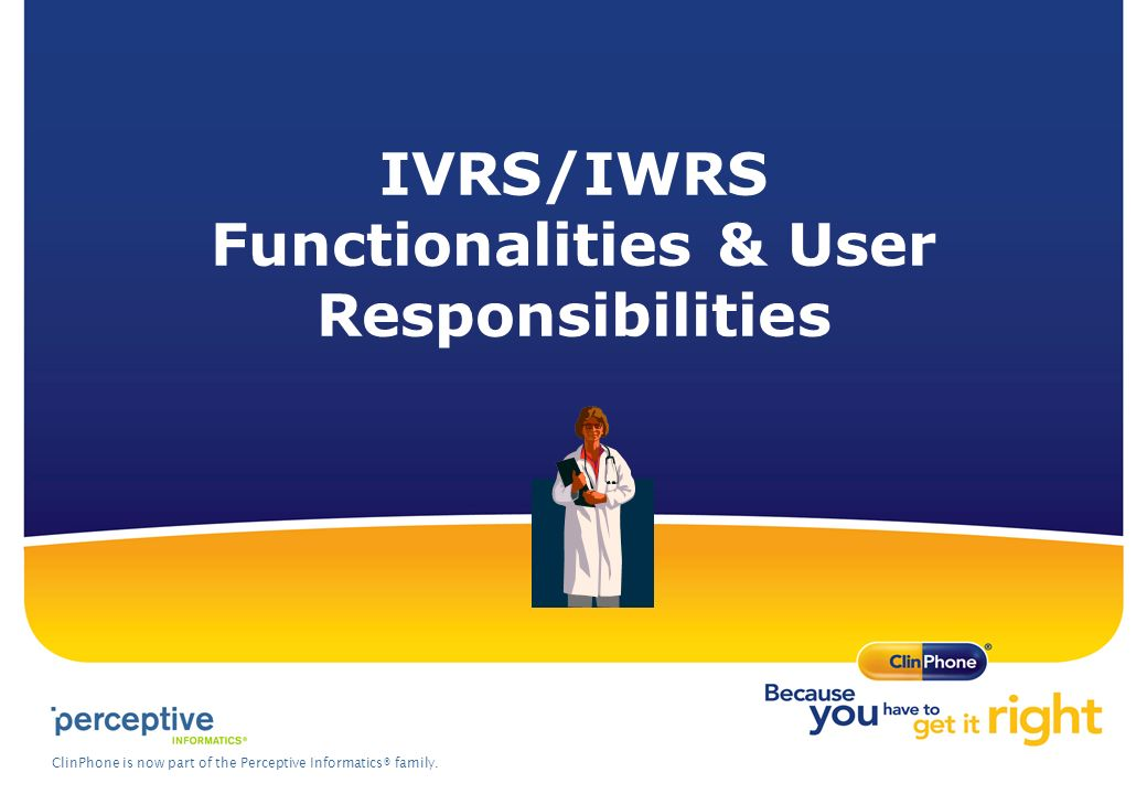 ClinPhone is now part of the Perceptive Informatics® family. IVRS/IWRS Functionalities & User Responsibilities
