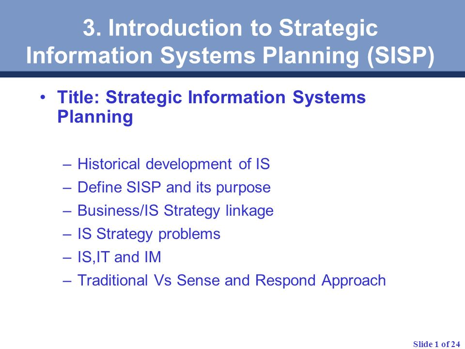 Slide 1 of 24 3. Introduction to Strategic Information Systems Planning (SISP) Title: Strategic Information Systems Planning –Historical development o