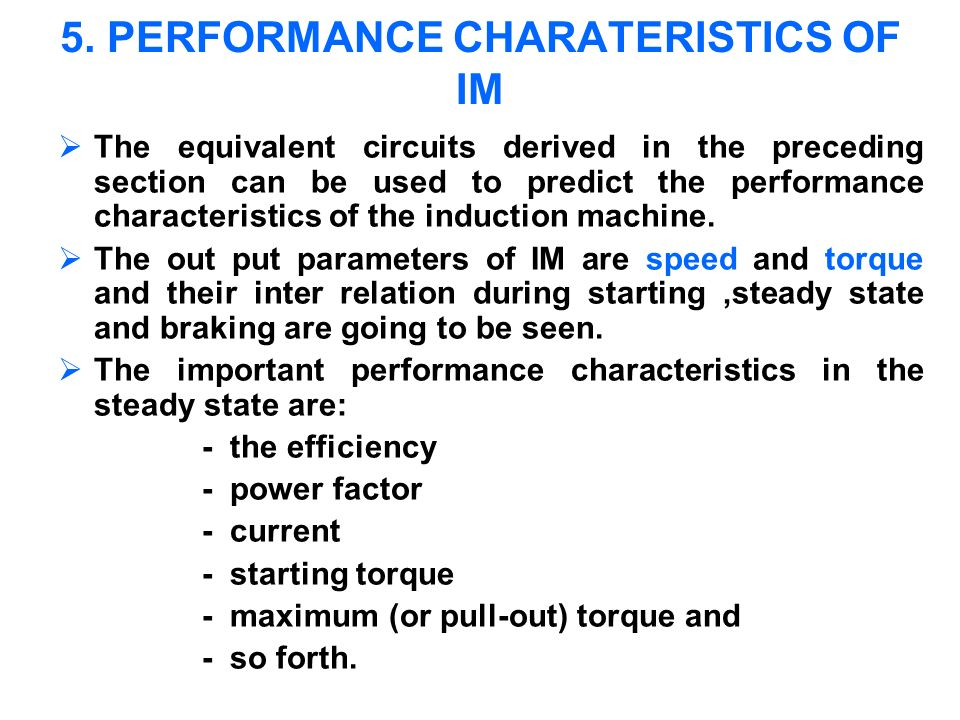 5. PERFORMANCE CHARATERISTICS OF IM The equivalent circuits derived in the preceding section can be used to predict the performance characteristics of