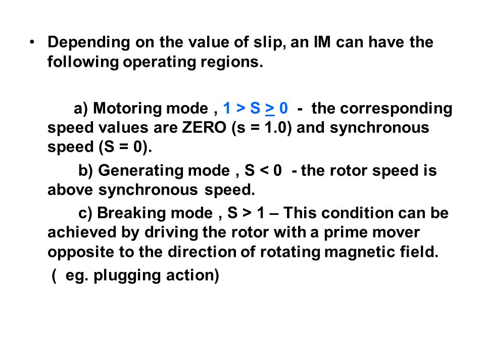 Depending on the value of slip, an IM can have the following operating regions. a) Motoring mode, 1 > S > 0 - the corresponding speed values are ZERO