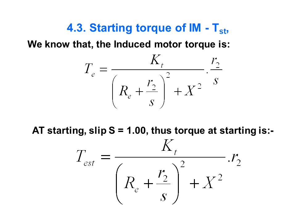 4.3. Starting torque of IM - T st, We know that, the Induced motor torque is: AT starting, slip S = 1.00, thus torque at starting is:-