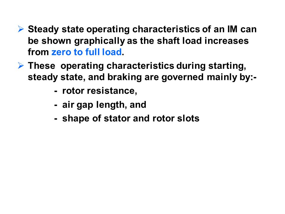 Steady state operating characteristics of an IM can be shown graphically as the shaft load increases from zero to full load. These operating character