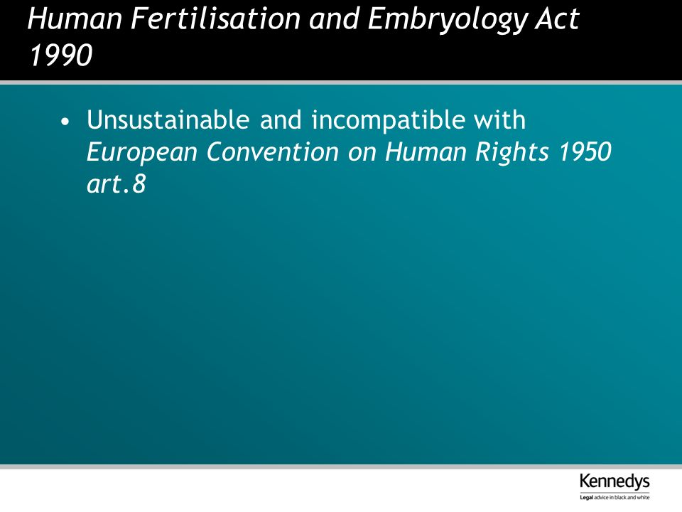 Human Fertilisation and Embryology Act 1990 Unsustainable and incompatible with European Convention on Human Rights 1950 art.8