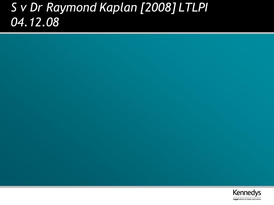 S v Dr Raymond Kaplan [2008] LTLPI 04.12.08