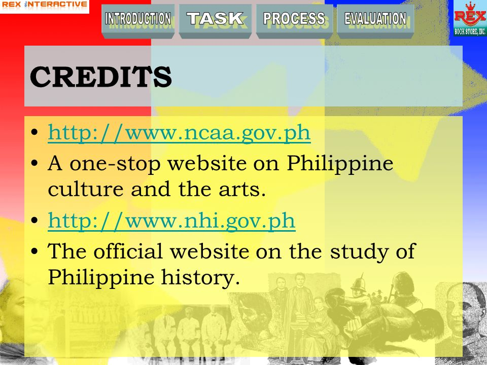 CREDITS http://www.ncaa.gov.ph A one-stop website on Philippine culture and the arts.