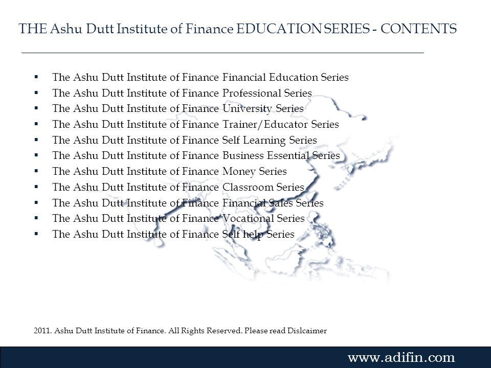 2011. Ashu Dutt Institute of Finance. All Rights Reserved. Please read Dislcaimer Gvmk,bj. The Ashu Dutt Institute of Finance Financial Education Seri