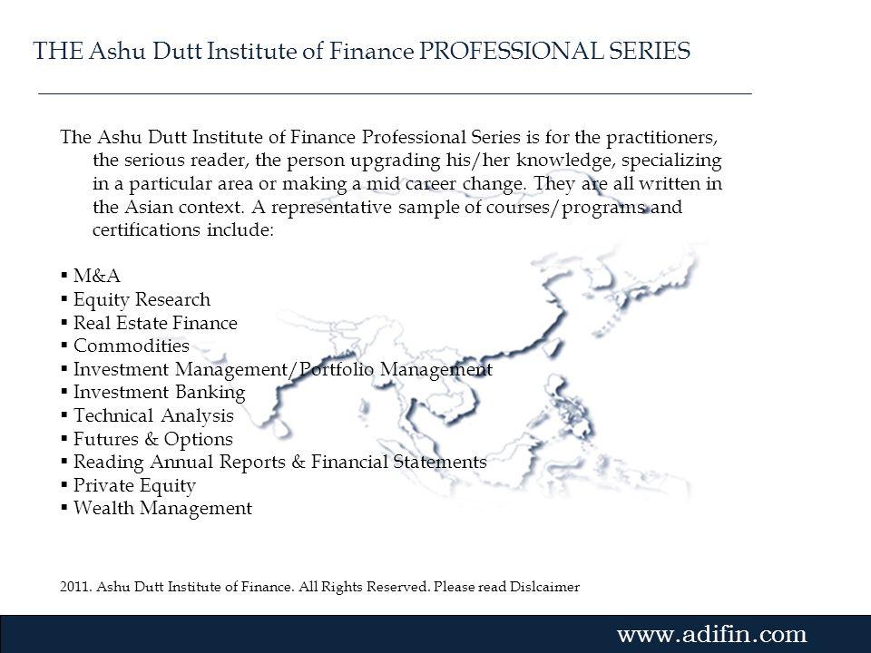 2011. Ashu Dutt Institute of Finance. All Rights Reserved. Please read Dislcaimer Gvmk,bj. The Ashu Dutt Institute of Finance Professional Series is f