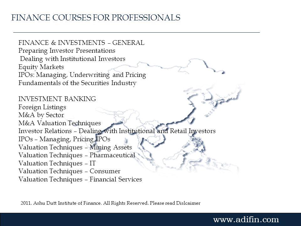 2011. Ashu Dutt Institute of Finance. All Rights Reserved. Please read Dislcaimer Gvmk,bj. FINANCE & INVESTMENTS – GENERAL Preparing Investor Presenta