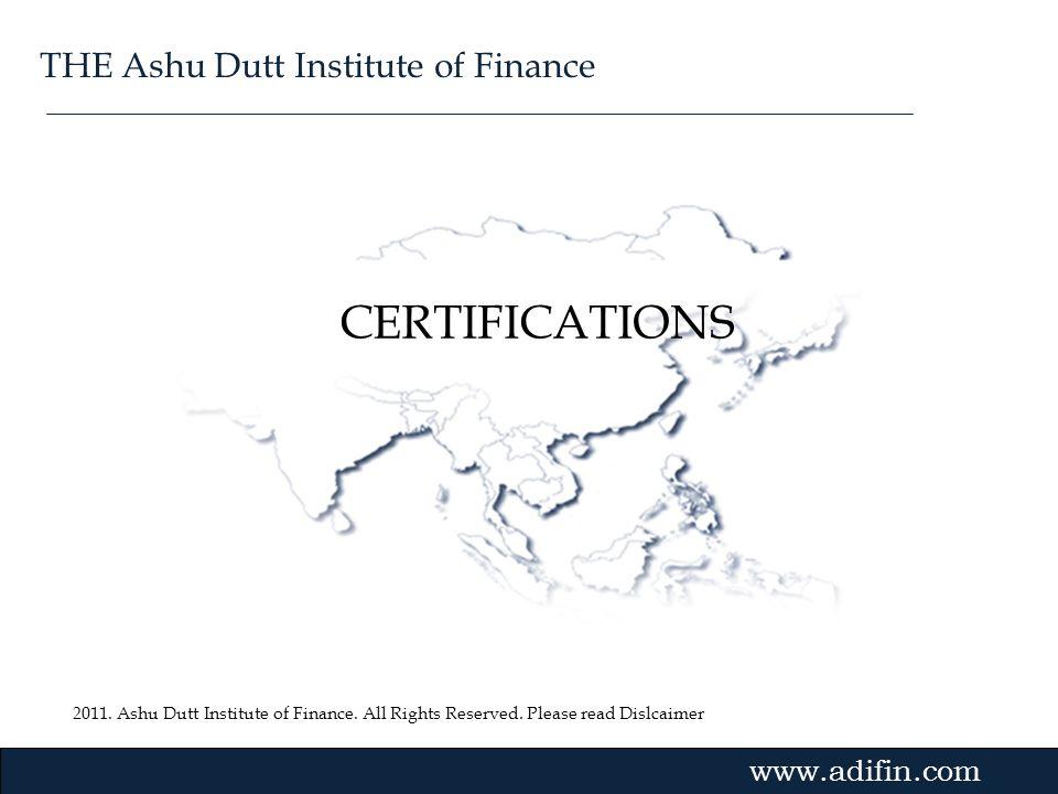 2011. Ashu Dutt Institute of Finance. All Rights Reserved. Please read Dislcaimer Gvmk,bj. CERTIFICATIONS www.adifin.com THE Ashu Dutt Institute of Fi