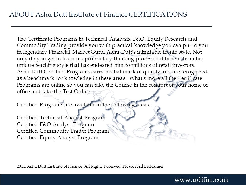 2011. Ashu Dutt Institute of Finance. All Rights Reserved. Please read Dislcaimer Gvmk,bj. The Certificate Programs in Technical Analysis, F&O, Equity