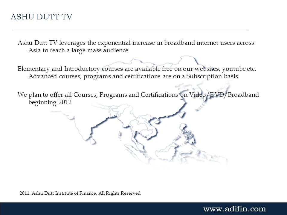 2011. Ashu Dutt Institute of Finance. All Rights Reserved Gvmk,bj. Ashu Dutt TV leverages the exponential increase in broadband internet users across