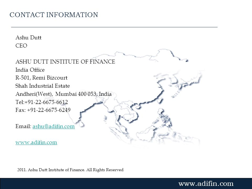 2011. Ashu Dutt Institute of Finance. All Rights Reserved Gvmk,bj. Ashu Dutt CEO ASHU DUTT INSTITUTE OF FINANCE India Office R-501, Remi Bizcourt Shah