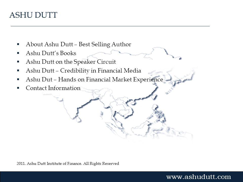 2011. Ashu Dutt Institute of Finance. All Rights Reserved Gvmk,bj. About Ashu Dutt – Best Selling Author Ashu Dutts Books Ashu Dutt on the Speaker Cir
