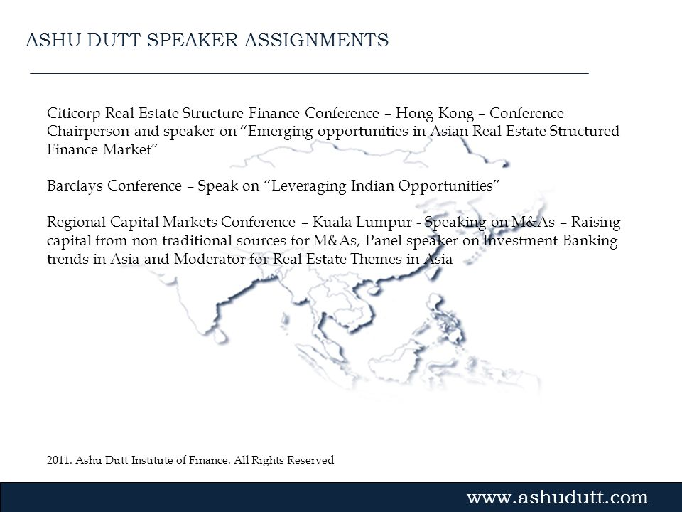 2011. Ashu Dutt Institute of Finance. All Rights Reserved Gvmk,bj. Citicorp Real Estate Structure Finance Conference – Hong Kong – Conference Chairper