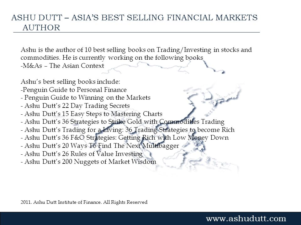 2011. Ashu Dutt Institute of Finance. All Rights Reserved Gvmk,bj. Ashu is the author of 10 best selling books on Trading/Investing in stocks and comm