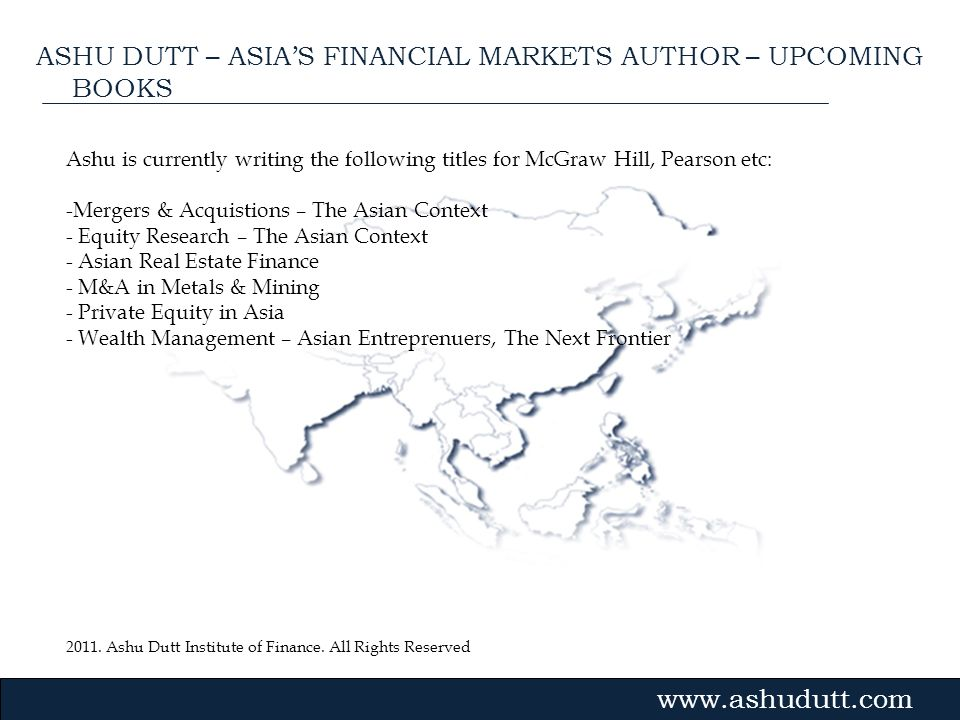 2011. Ashu Dutt Institute of Finance. All Rights Reserved Gvmk,bj. Ashu is currently writing the following titles for McGraw Hill, Pearson etc: -Merge
