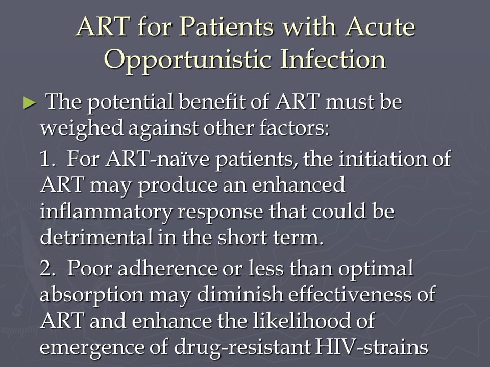 ART for Patients with Acute Opportunistic Infection The potential benefit of ART must be weighed against other factors: The potential benefit of ART m