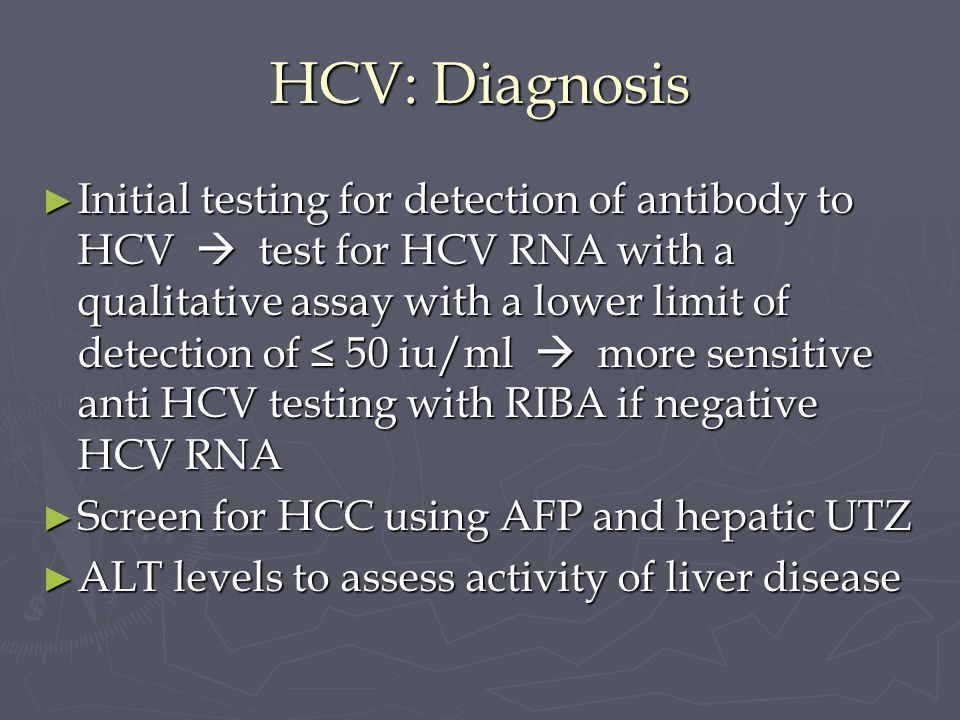 HCV: Diagnosis Initial testing for detection of antibody to HCV test for HCV RNA with a qualitative assay with a lower limit of detection of 50 iu/ml