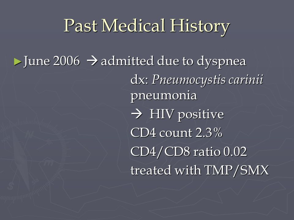 Past Medical History June 2006 admitted due to dyspnea June 2006 admitted due to dyspnea dx: Pneumocystis carinii pneumonia HIV positive HIV positive