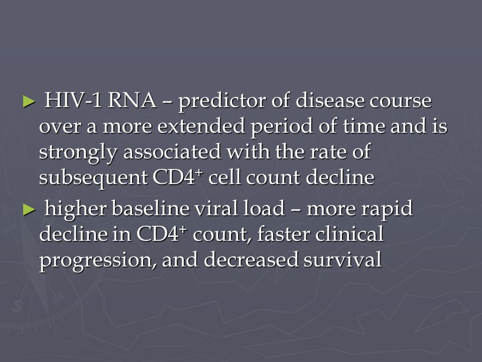 HIV-1 RNA – predictor of disease course over a more extended period of time and is strongly associated with the rate of subsequent CD4 + cell count de