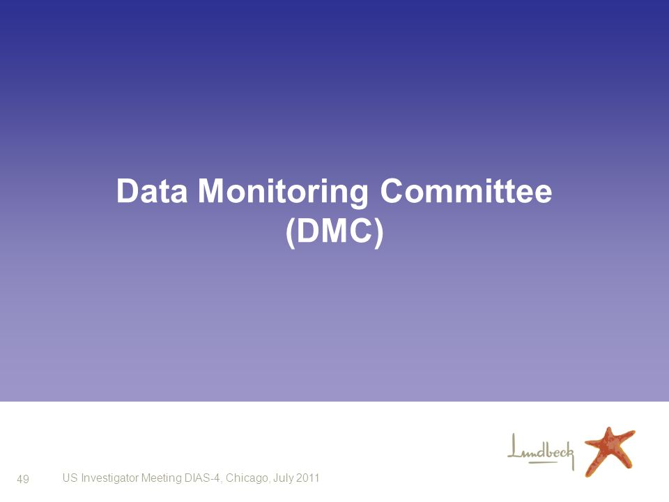 49 US Investigator Meeting DIAS-4, Chicago, July 2011 Data Monitoring Committee (DMC)