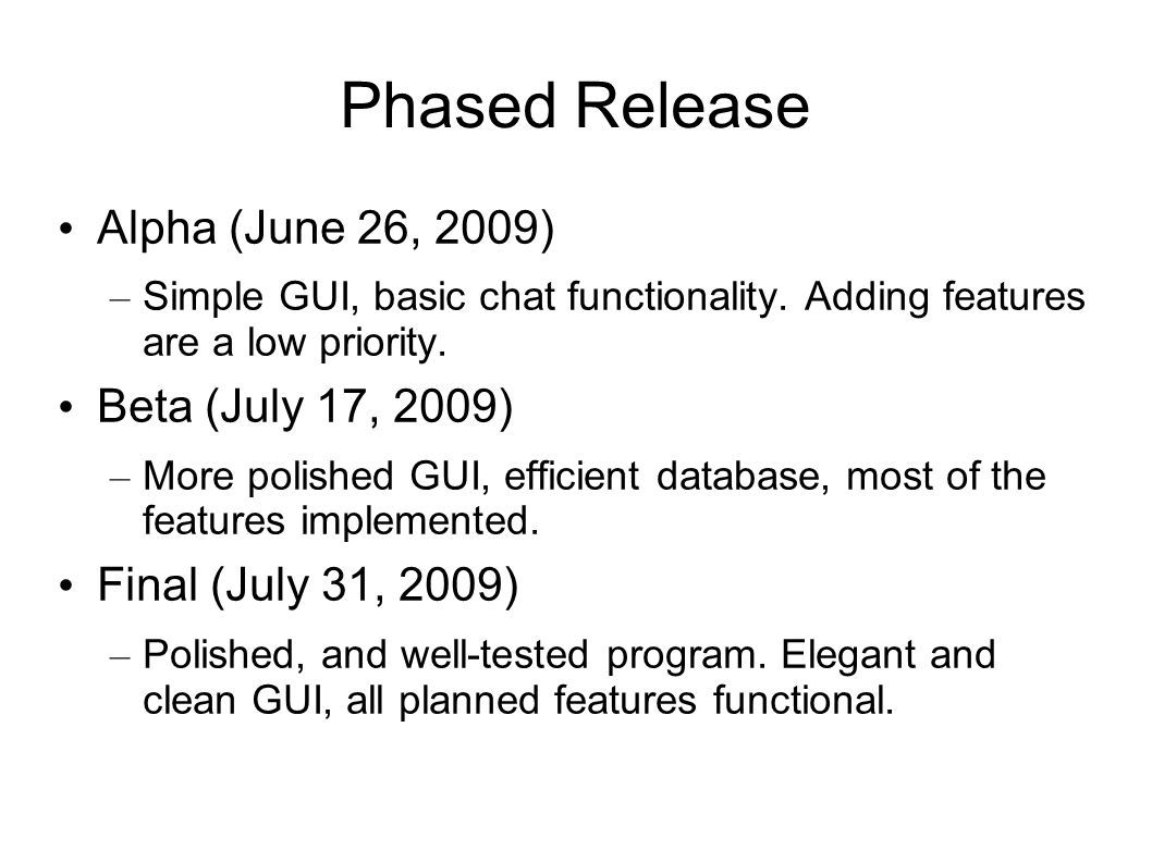 Phased Release Alpha (June 26, 2009) – Simple GUI, basic chat functionality.