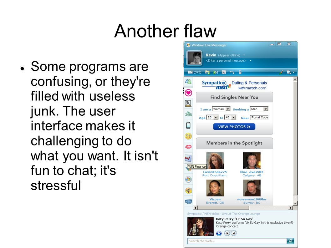 Another flaw Some programs are confusing, or they re filled with useless junk.