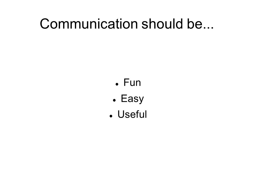 Communication should be... Fun Easy Useful