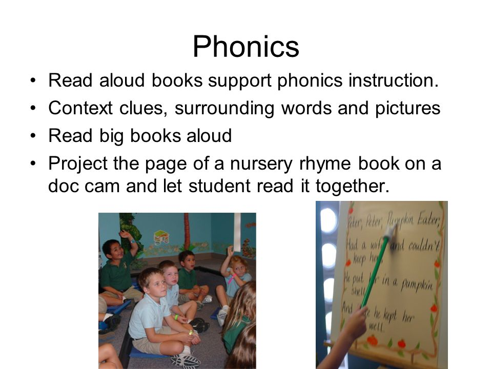 Phonics Read aloud books support phonics instruction.