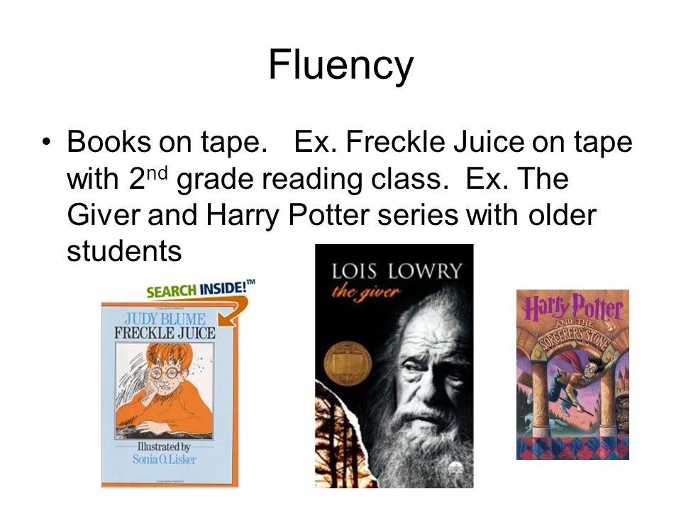 Fluency Books on tape. Ex. Freckle Juice on tape with 2 nd grade reading class.