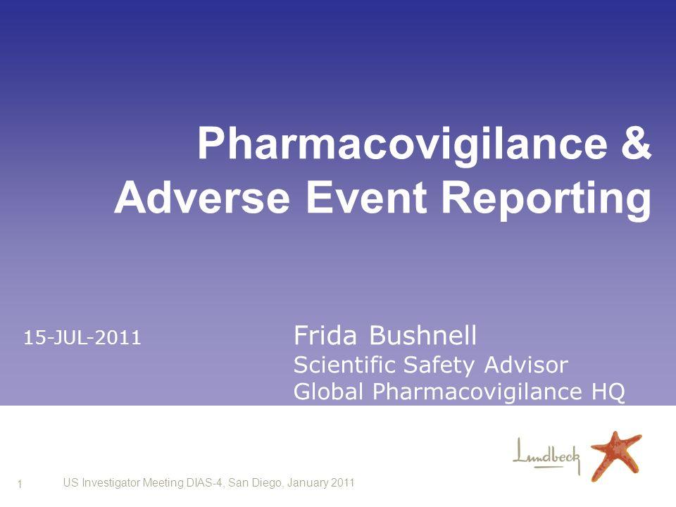 1 US Investigator Meeting DIAS-4, San Diego, January 2011 Pharmacovigilance & Adverse Event Reporting 15-JUL-2011 Frida Bushnell Scientific Safety Adv