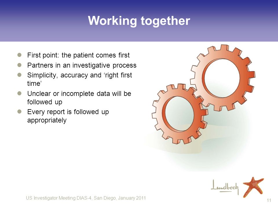 US Investigator Meeting DIAS-4, San Diego, January 2011 11 Working together First point: the patient comes first Partners in an investigative process