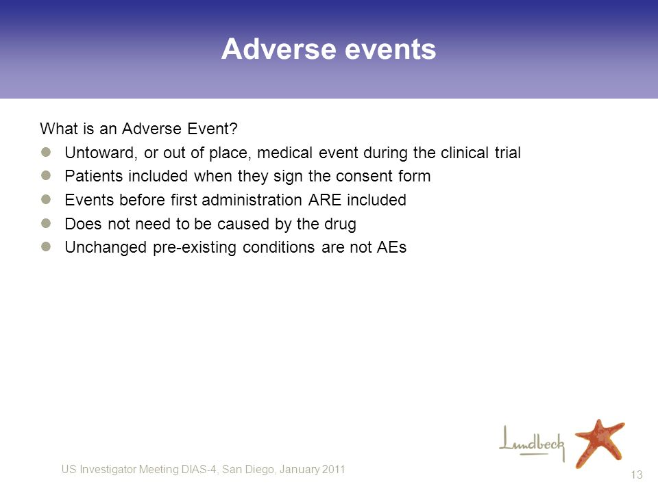 US Investigator Meeting DIAS-4, San Diego, January 2011 13 Adverse events What is an Adverse Event? Untoward, or out of place, medical event during th