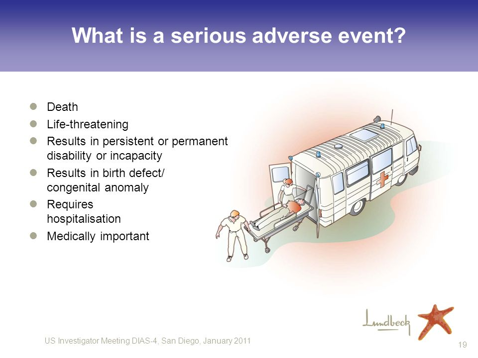 US Investigator Meeting DIAS-4, San Diego, January 2011 19 What is a serious adverse event? Death Life-threatening Results in persistent or permanent