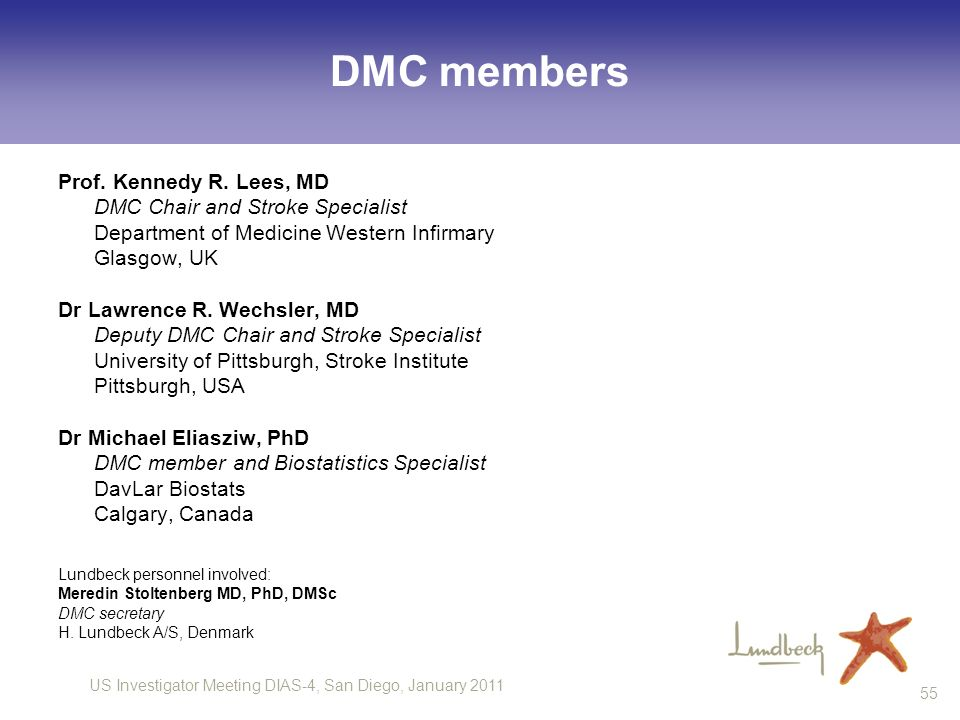 US Investigator Meeting DIAS-4, San Diego, January 2011 55 DMC members Prof. Kennedy R. Lees, MD DMC Chair and Stroke Specialist Department of Medicin