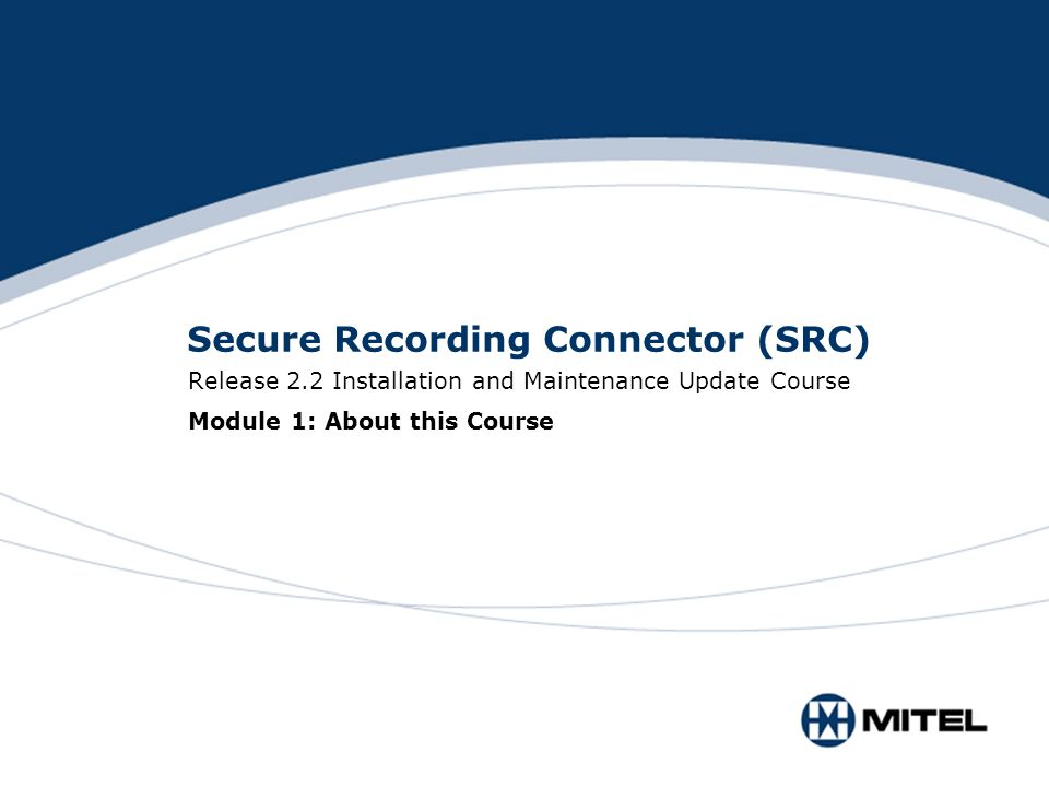 Secure Recording Connector (SRC) Release 2.2 Installation and Maintenance Update Course Module 1: About this Course