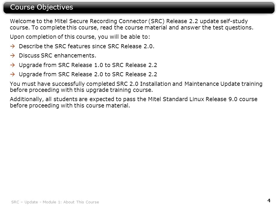 SRC – Update - Module 1: About This Course 4 Course Objectives Welcome to the Mitel Secure Recording Connector (SRC) Release 2.2 update self-study cou