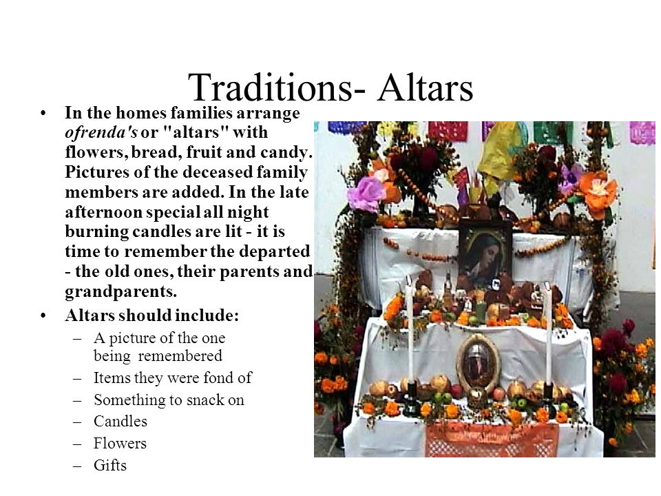 Traditions- Altars In the homes families arrange ofrenda's or