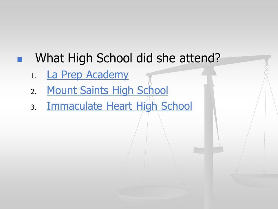 What High School did she attend? What High School did she attend? 1. La Prep Academy La Prep Academy La Prep Academy 2. Mount Saints High School Mount