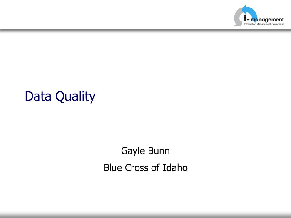 Data Quality Gayle Bunn Blue Cross of Idaho