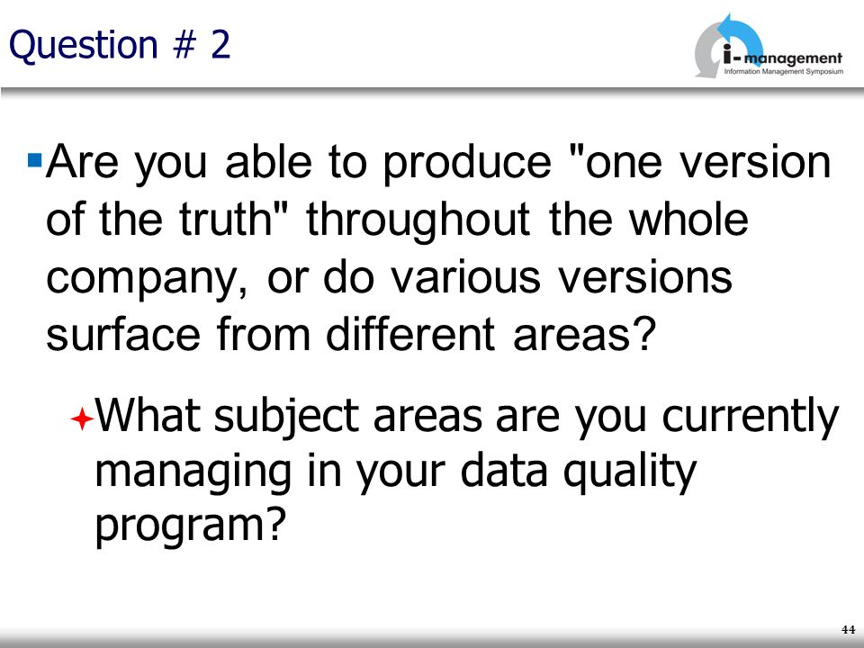 Question # 2 Are you able to produce