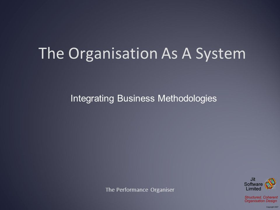 The Organisation As A System The Performance Organiser Integrating Business Methodologies