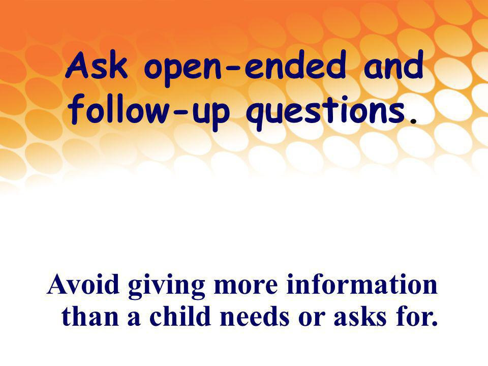 Avoid giving more information than a child needs or asks for.
