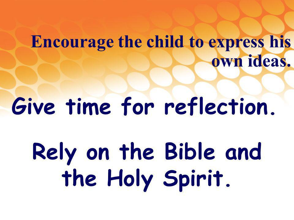 Encourage the child to express his own ideas. Give time for reflection.