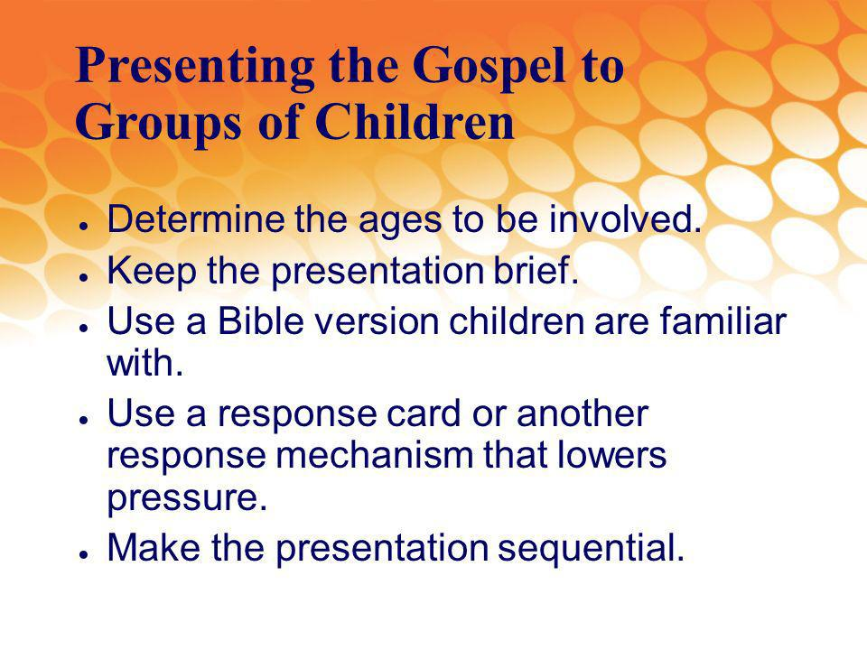 Presenting the Gospel to Groups of Children Determine the ages to be involved.