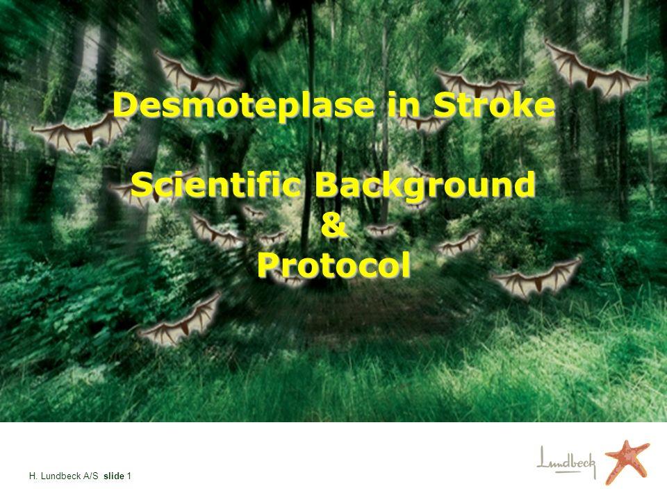 H. Lundbeck A/S slide 1 Desmoteplase in Stroke Scientific Background & Protocol