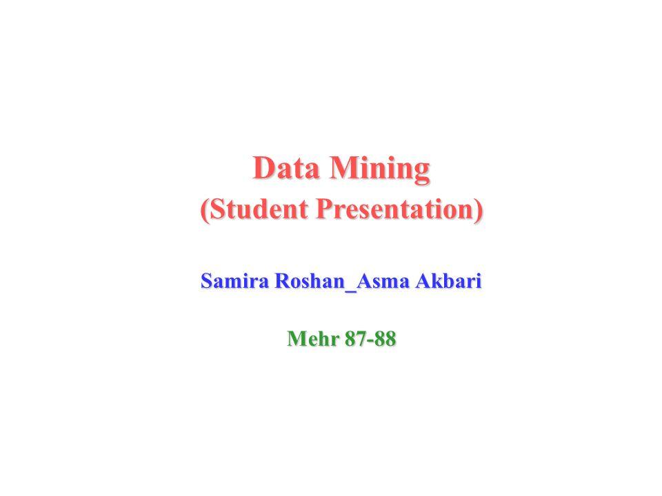 Data Mining (Student Presentation) Samira Roshan_Asma Akbari Mehr 87-88