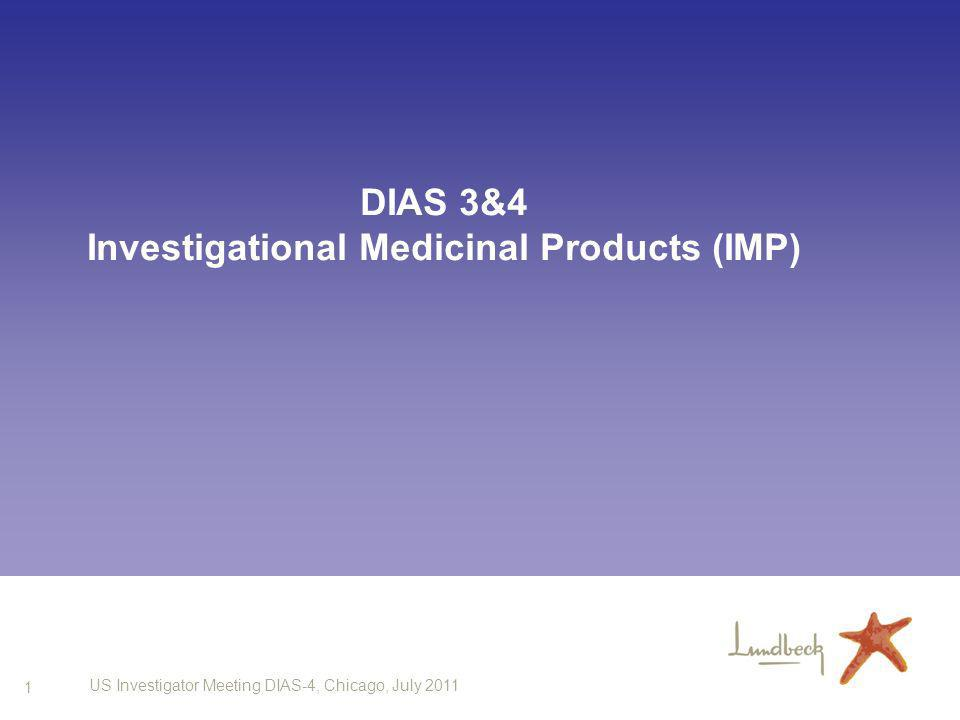 1 US Investigator Meeting DIAS-4, Chicago, July 2011 DIAS 3&4 Investigational Medicinal Products (IMP)