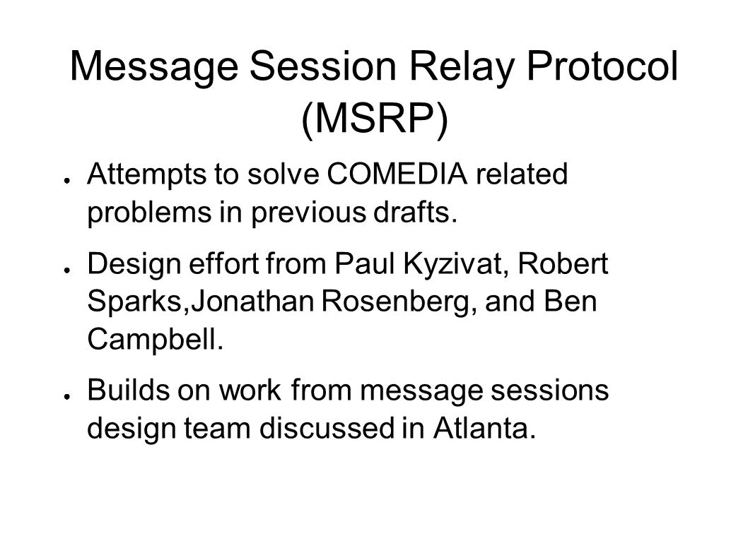 Message Session Relay Protocol (MSRP) Attempts to solve COMEDIA related problems in previous drafts.